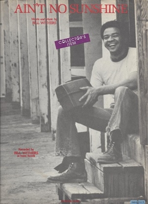 Picture of Ain't No Sunshine, written & recorded by Bill Withers