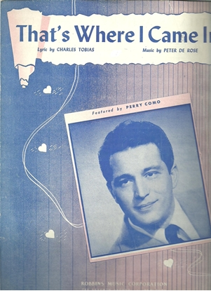 Picture of That's Where I Came In, Charles Tobias & Peter De Rose, recorded by Perry Como