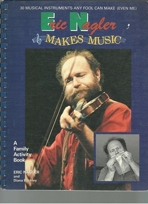 """Picture of Eric Nagler Makes Music, """"30 Musical Instruments any Fool Can Make(Even Me)"""""""