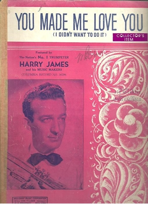 Picture of You Made Me Love You, J. McCarthy & J. V. Monaco, recorded by Harry James