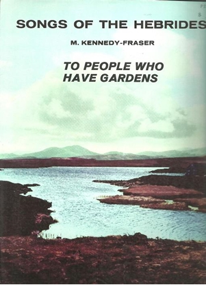 """Picture of To People Who Have Gardens, from """"Songs of the Hebrides"""", M. Kennedy-Fraser"""