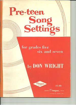 Picture of Pre-Teen Song Settings for Grades Five, Six & Seven, Don Wright, songbook