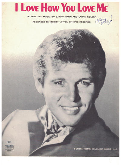 Picture of I Love How You Love Me, Barry Mann & Larry Kolber, recorded by Bobby Vinton